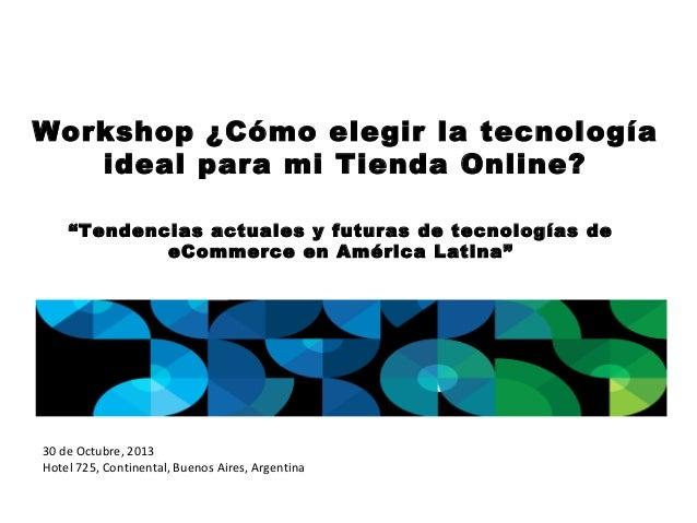 """Workshop ¿Cómo elegir la tecnología ideal para mi Tienda Online? """"Tendencias actuales y futuras de tecnologías de eCommerc..."""