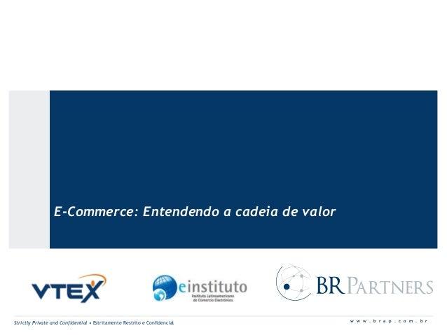 Strictly Private and Confidential • Estritamente Restrito e Confidencial w w w . b r a p . c o m . b r E-Commerce: Entende...