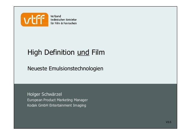 High Definition und Film . Neueste Emulsionstechnologien . V3.5 Holger Schwärzel European Product Marketing Manager Kodak ...
