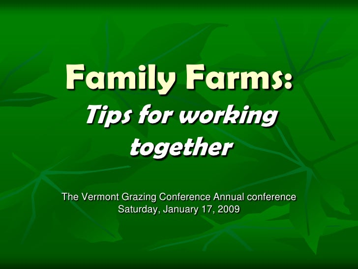 Family Farms:     Tips for working         together The Vermont Grazing Conference Annual conference            Saturday, ...