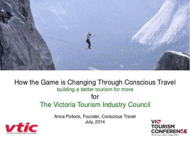 How the Game is Changing Through Conscious Travel building a better tourism for more for The Victoria Tourism Industry Cou...
