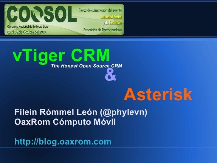 vTiger  CRM &       Asterisk Filein Rómmel León (@phylevn) OaxRom Cómputo Móvil http://blog.oaxrom.com The Honest Open S...