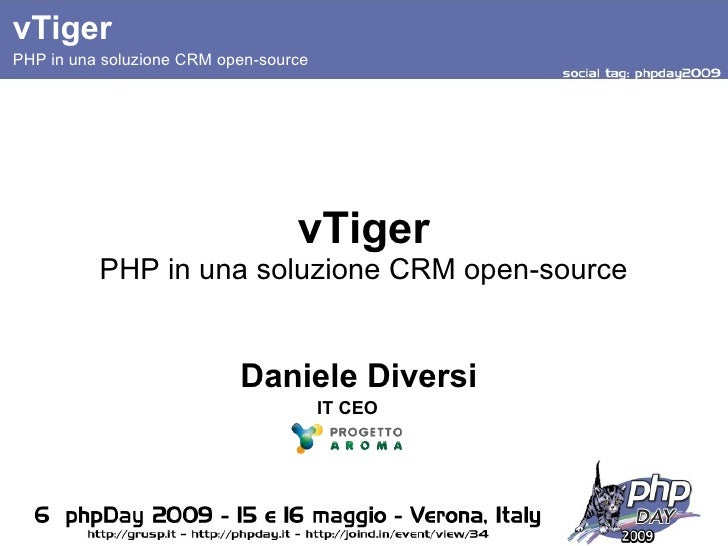 vTiger vTiger PHP in una soluzione CRM open-source PHP in una soluzione CRM open-source Daniele Diversi IT CEO
