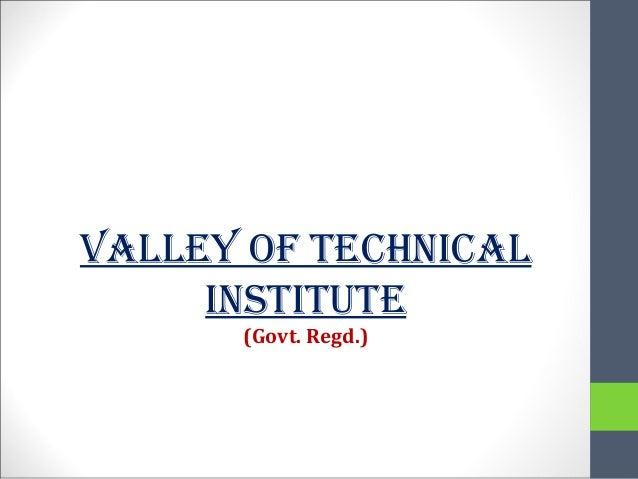 VALLEY OF TECHNICAL INSTITUTE (Govt. Regd.)