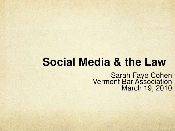 Social Media & the Law<br />Sarah Faye Cohen<br />Vermont Bar Association<br />March 19, 2010 <br />