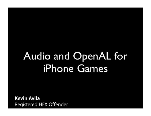 Audio and OpenAL for      iPhone GamesKevin AvilaRegistered HEX Offender