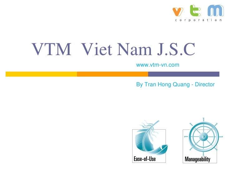 VTM Viet Nam J.S.C           www.vtm-vn.com           By Tran Hong Quang - Director