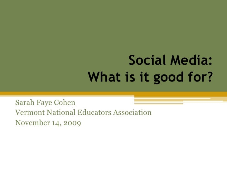 Social Media: What is it good for?<br />Sarah Faye Cohen<br />Vermont National Educators Association<br />November 14, 200...