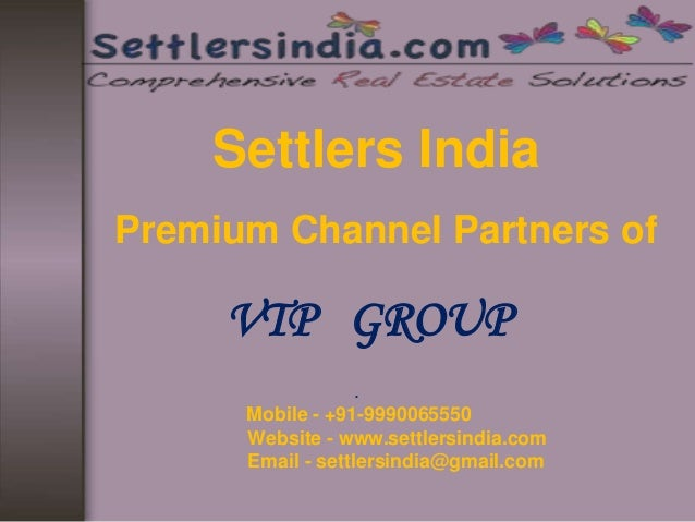 Settlers India Premium Channel Partners of VTP GROUP . Mobile - +91-9990065550 Website - www.settlersindia.com Email - set...