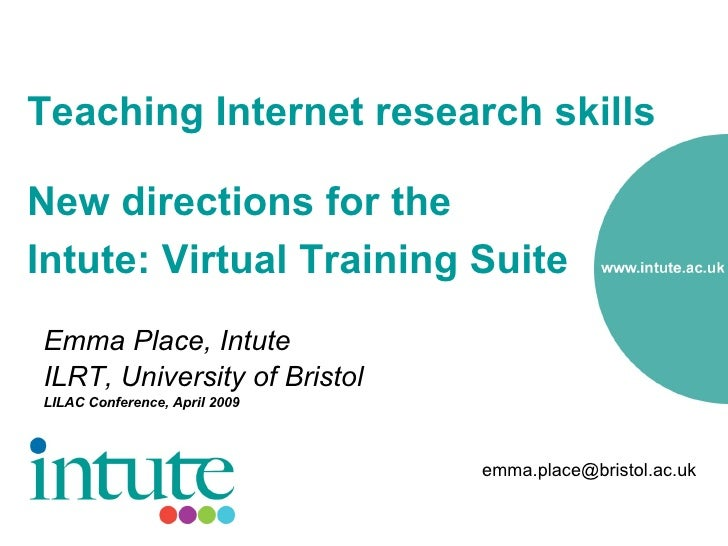 Teaching Internet research skills  New directions for the  Intute: Virtual Training Suite   <ul><li>Emma Place, Intute </l...