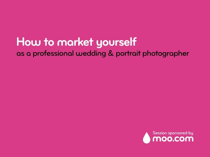 How to market yourself as a professional wedding & portrait photographer                                           Session...