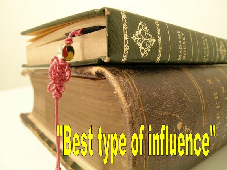 """Best type of influence"""