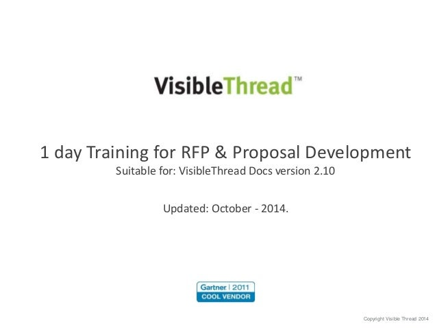 1 day Training for RFP & Proposal Development  Copyright Visible Thread 2014  Suitable for: VisibleThread Docs version 2.1...