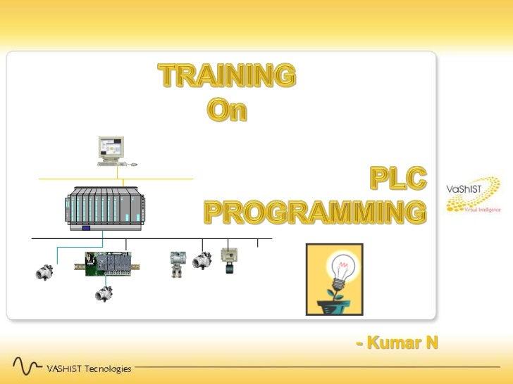 TRAINING<br />On<br />PLC  <br />PROGRAMMING<br />       - Kumar N<br />