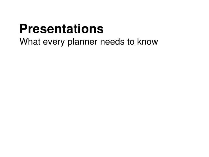 PresentationsWhat every planner needs to know<br />