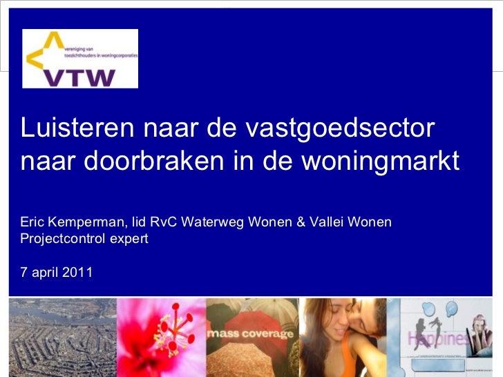 Luisteren naar de vastgoedsector naar doorbraken in de woningmarkt   Eric Kemperman, lid RvC Waterweg Wonen & Vallei Wonen...
