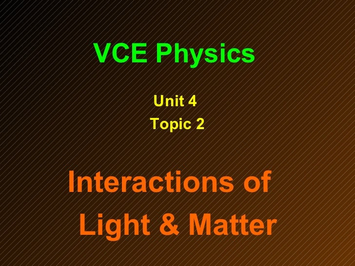 VCE Physics     Unit 4     Topic 2Interactions of Light & Matter