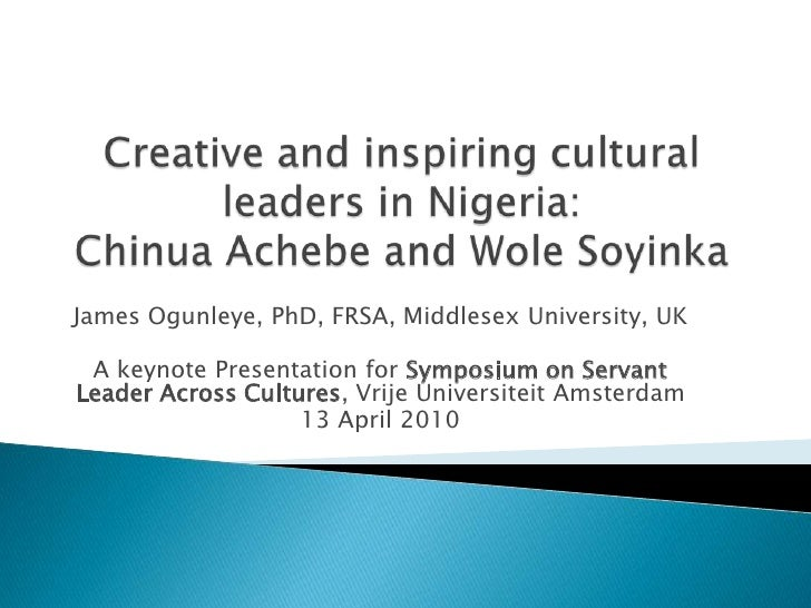 Creative and inspiring cultural leaders in Nigeria: Chinua Achebe and Wole Soyinka<br />James Ogunleye, PhD, FRSA, Middles...