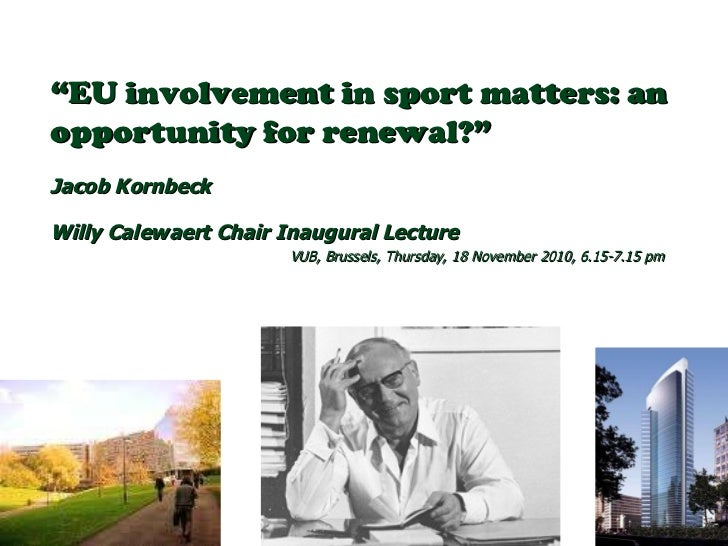 """"""" EU involvement in sport matters: an opportunity for renewal?"""" Jacob Kornbeck  Willy Calewaert Chair Inaugural Lecture   ..."""