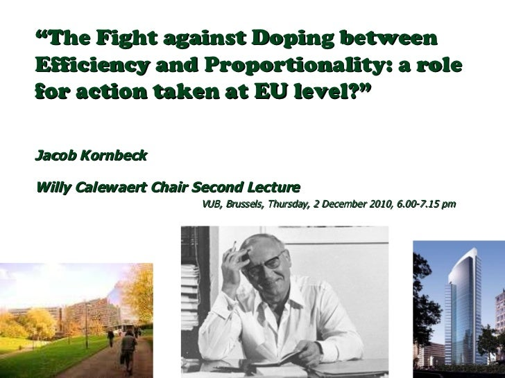 """"""" The Fight against Doping between  Efficiency and Proportionality: a role for action taken at EU level?"""" Jacob Kornbeck  ..."""