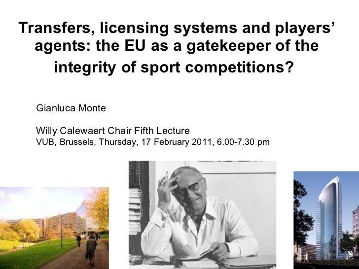 Transfers, licensing systems and players' agents: the EU as a gatekeeper of the integrity of sport competitions?   Gianluc...