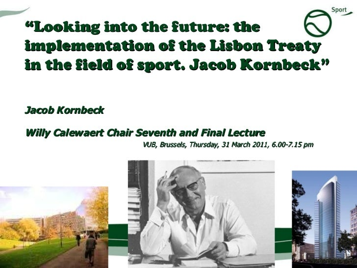 """"""" Looking into the future: the implementation of the Lisbon Treaty in the field of sport. Jacob Kornbeck""""  Jacob Kornbeck ..."""