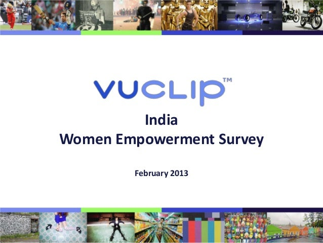 IndiaWomen Empowerment Survey        February 2013