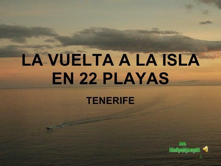LA VUELTA A LA ISLA EN 22 PLAYAS TENERIFE www. laboutiquedelpowerpoint. com