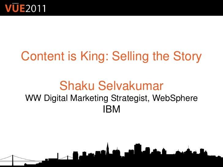 Content is King: Selling the Story        Shaku SelvakumarWW Digital Marketing Strategist, WebSphere                  IBM