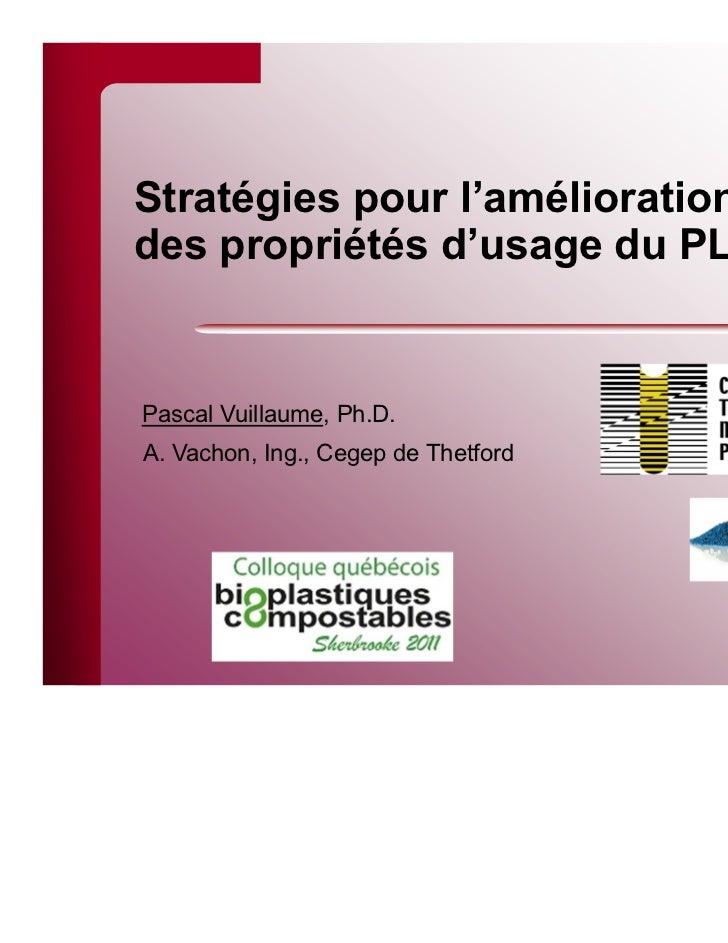 Stratégies pour l'améliorationdes propriétés d'usage du PLAPascal Vuillaume, Ph.D.A. Vachon, Ing., Cegep de Thetford