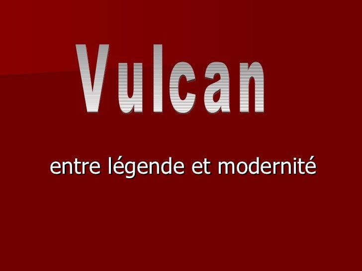 entre légende et modernité Vulcan