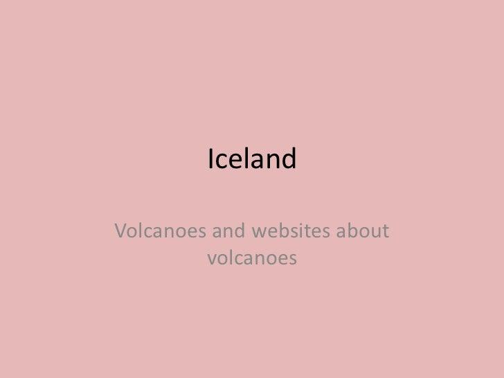 Iceland<br />Volcanoesandwebsitesaboutvolcanoes<br />