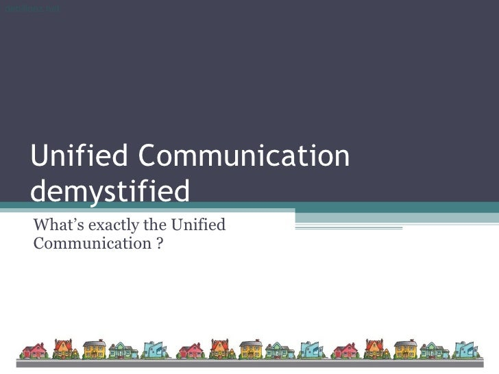 Unified Communication demystified What's exactly the Unified Communication ?