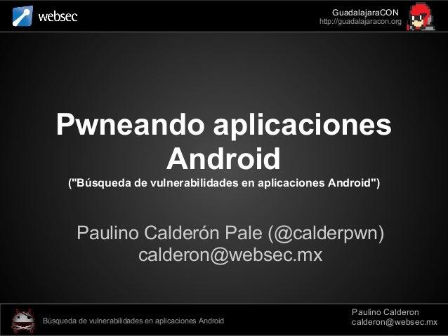 Búsqueda de vulnerabilidades en aplicaciones de Android [GuadalajaraCON 2013]