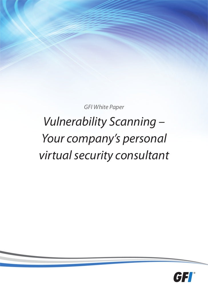 GFI White Paper Vulnerability Scanning –Your company's personalvirtual security consultant