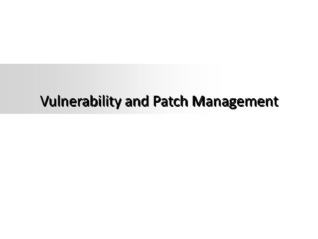 Vulnerability and Patch Management