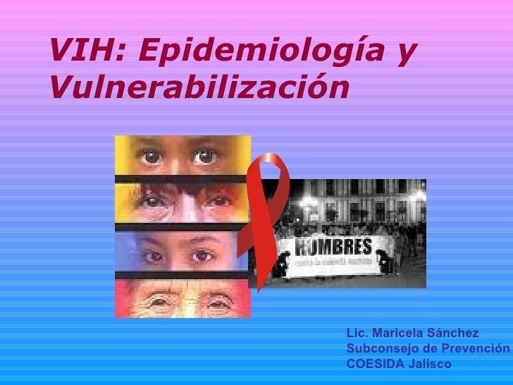Lic. Maricela Sánchez Subconsejo de Prevención  COESIDA Jalisco VIH: Epidemiología y Vulnerabilización