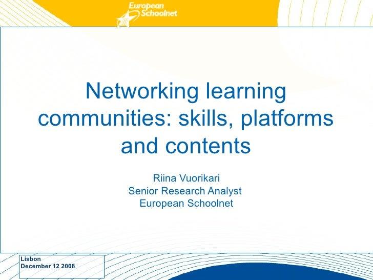 Networking learning      communities: skills, platforms            and contents                         Riina Vuorikari   ...