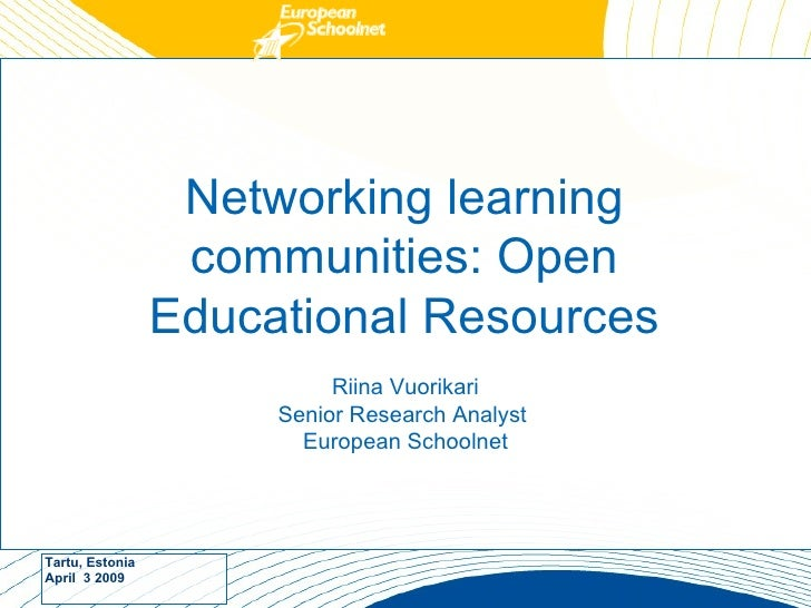 Networking learning communities: Open Educational Resources <ul><li>Riina Vuorikari Senior Research Analyst  European Scho...