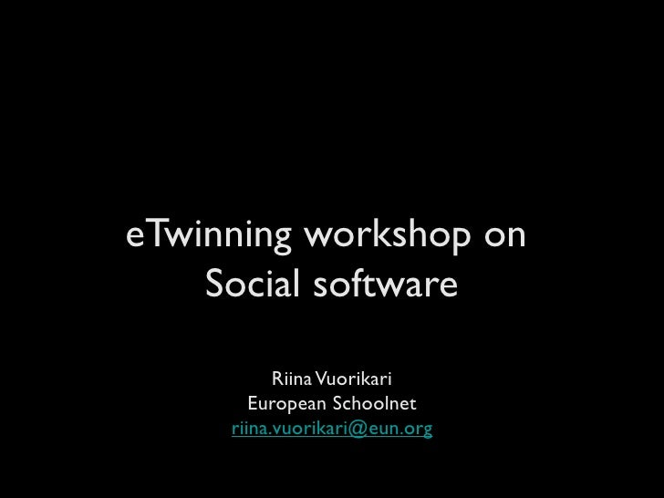 eTwinning workshop on     Social software             Riina Vuorikari         European Schoolnet      riina.vuorikari@eun....