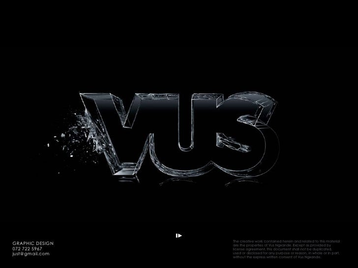 The creative work contained herein and related to this material GRAPHIC DESIGN   PROJECT NAME   are the properties of Vus ...