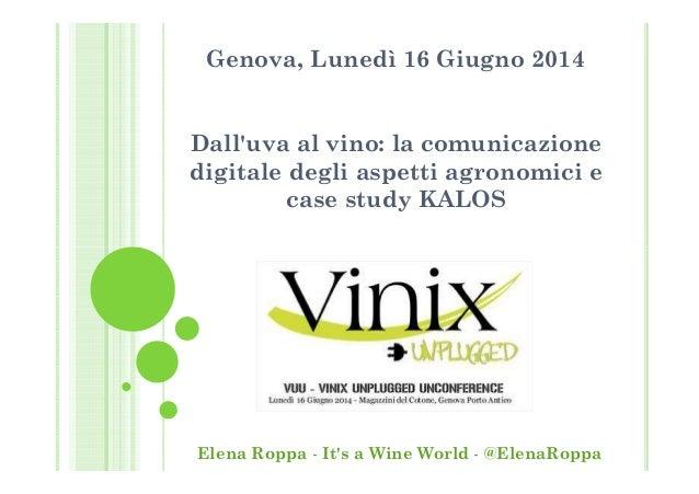Genova, Lunedì 16 Giugno 2014 Dall'uva al vino: la comunicazione digitale degli aspetti agronomici e case study KALOS Elen...