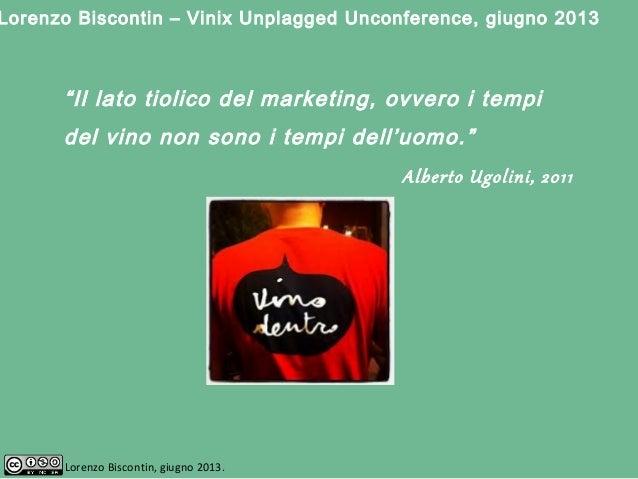 """""""Il lato tiolico del marketing, ovvero i tempidel vino non sono i tempi dell'uomo.""""Alberto Ugolini, 2011Lorenzo Biscontin,..."""