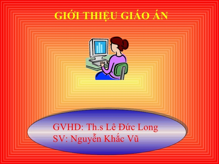 GIỚI THIỆU GIÁO ÁN GVHD: Th.s Lê Đức Long  SV: Nguyễn Khắc Vũ