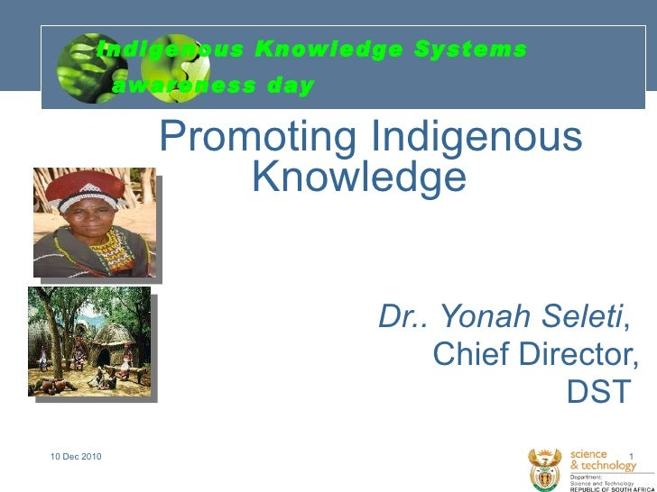Indigenous Knowledge Systems awareness day <ul><li>Promoting Indigenous Knowledge   </li></ul><ul><li>Dr.. Yonah Seleti , ...