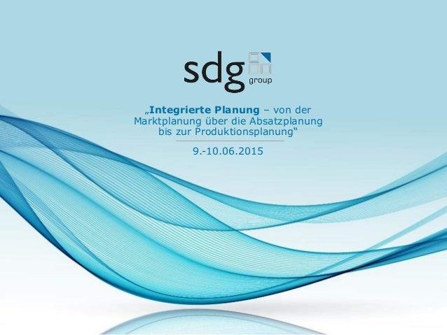 """9.-10.06.2015 """"Integrierte Planung – von der Marktplanung über die Absatzplanung bis zur Produktionsplanung"""""""