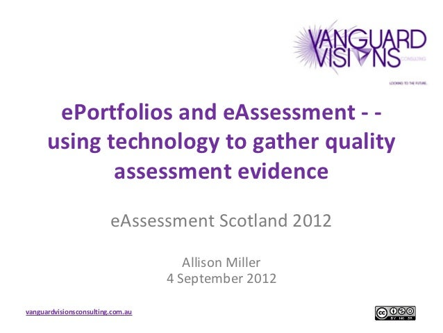 ePortfolios and eAssessment - -      using technology to gather quality             assessment evidence                   ...
