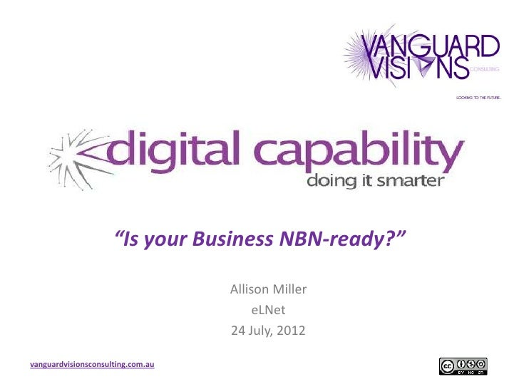 """Is your Business NBN-ready?""                                   Allison Miller                                        eLNe..."