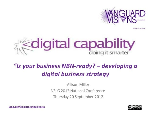 Is your business NBN ready? – Developing a Digital Business Strategy: VELG National Conference 200912