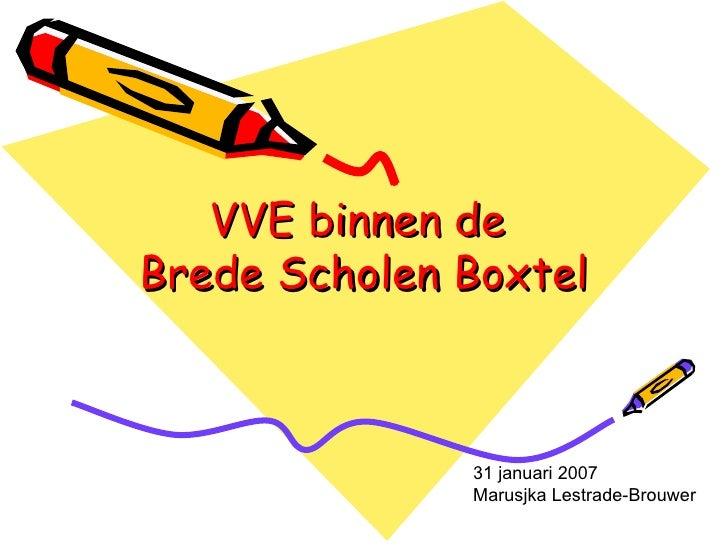 VVE binnen de  Brede Scholen Boxtel 31 januari 2007 Marusjka Lestrade-Brouwer
